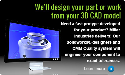 Millar Industries - We'll desgin your part or work from your 3d cad model